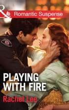 Playing with Fire (Mills & Boon Romantic Suspense) (Conard County: The Next Generation, Book 25) ebook by Rachel Lee