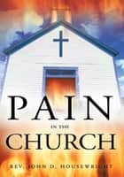 Pain in the Church ebook by Rev. John D. Housewright