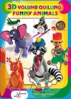 Funny Animals. 3D Volume Quilling ebook by Zhanna Shkvyria