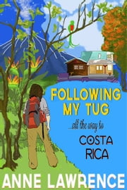 Following my tug... - all the way to Costa Rica! ebook by Anne Lawrence