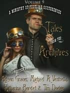 Tales from the Archives: Volume 9 eBook by Alyson Grauer, Michael A Ventrella, Katharina Bordet,...