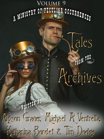 Tales from the Archives: Volume 9 ebook by Alyson Grauer,Michael A Ventrella,Katharina Bordet,Tim Dodge