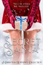 Secret Santa: A Limited Edition Christmas Romance Collection ebook by
