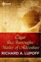 Edgar Rice Burroughs: Master of Adventure ebook by