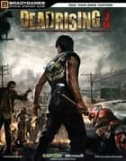 Dead Rising 3 Official Strategy Guide ebook by BradyGames