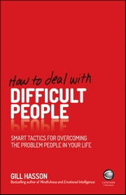 How To Deal With Difficult People - Smart Tactics for Overcoming the Problem People in Your Life ebook by Gill Hasson