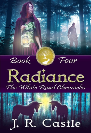 Radiance - The White Road Chronicles, #4 ebook by J. R. Castle