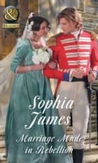 Marriage Made In Rebellion (Mills & Boon Historical) (The Penniless Lords, Book 3) ebook by Sophia James