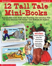 12 Tall Tale Mini-Books: Reproducible Comic Book-Style Retellings That Introduce Kids to Great American Folk Heroes-and Motivate All Readers ebook by Sanderson, Jeannette
