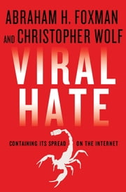 Viral Hate - Containing Its Spread on the Internet ebook by Abraham H. Foxman,Christopher Wolf