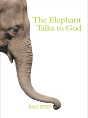The Elephant Talks to God ebook by Dale Estey