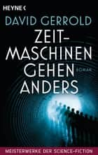 Zeitmaschinen gehen anders - Meisterwerke der Science Fiction - Roman ebook by David Gerrold