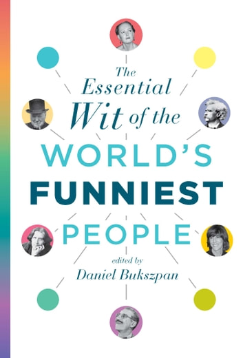The Essential Wit of the World's Funniest People ebook by Daniel Bukszpan
