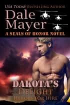 Dakota's Delight - A SEALs of Honor World Novel ebook by Dale Mayer