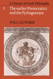 A History of Greek Philosophy: Volume 1, The Earlier Presocratics and the Pythagoreans ebook by W. K. C. Guthrie