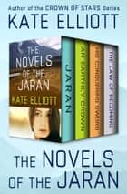 The Novels of the Jaran - Jaran, An Earthly Crown, His Conquering Sword, and The Law of Becoming ebook by Kate Elliott