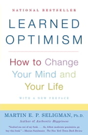 Learned Optimism - How to Change Your Mind and Your Life ebook by Martin E.P. Seligman