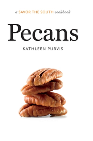 Pecans - a Savor the South® cookbook ebook by Kathleen Purvis