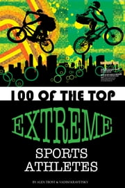 100 of the Top Extreme Sports Athletes ebook by alex trostanetskiy