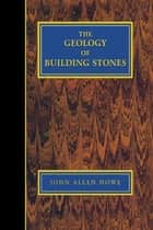 Geology of Building Stones ebook by John Allen Howe
