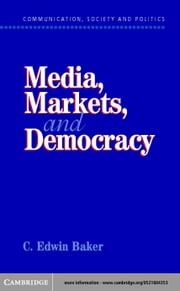 Media, Markets, and Democracy ebook by Baker, C. Edwin