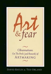 Art & Fear - Observations on the Perils (and Rewards) of Artmaking ebook by David Bayles,Ted Orland