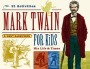 Mark Twain for Kids - His Life & Times, 21 Activities ebook by R. Kent Rasmussen
