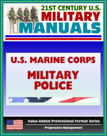 21st Century U.S. Military Manuals: U.S. Marine Corps (USMC) Military Police in Support of the MAGTF - Marine Corps Warfighting Publication (MCWP) 3-34.1 ebook by Progressive Management
