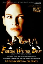 The Freedom Writers Diary (Movie Tie-in Edition) - How a Teacher and 150 Teens Used Writing to Change Themselves and the World Around Them ebook by The Freedom Writers,Erin Gruwell