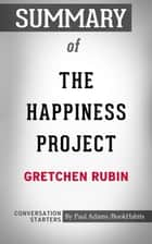 Summary of The Happiness Project by Gretchen Rubin | Conversation Starters eBook by Book Habits