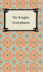 The Knights ebook by Aristophanes
