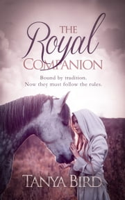 The Royal Companion - The Companion Series, #1 ebook by Tanya Bird