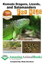 Komodo Dragons, Lizards, and Salamanders for Kids ebook by Molly Davidson