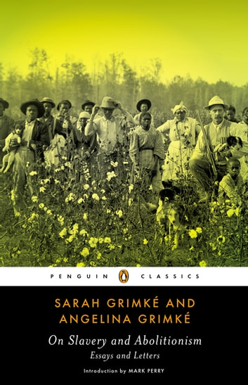 On Slavery and Abolitionism - Essays and Letters ebook by Sarah Grimke,Angelina Grimke