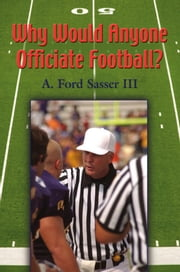 WHY WOULD ANYONE OFFICIATE FOOTBALL? ebook by Ford Sasser