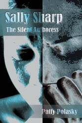 Sally Sharp - The Silent Authoress ebook by Patty Polasky