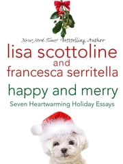 Happy and Merry - Seven Heartwarming Holiday Essays ebook by Lisa Scottoline, Francesca Serritella