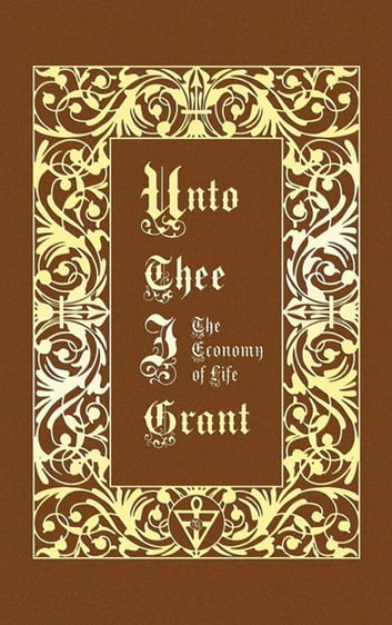 Unto Thee I Grant - The Economy of Life ebook by Sri Ramatherio