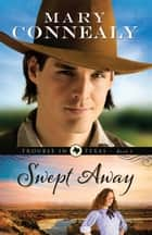 Swept Away (Trouble in Texas Book #1) ebook by Mary Connealy