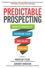 Predictable Prospecting: How to Radically Increase Your B2B Sales Pipeline ebook by Marylou Tyler,Jeremey Donovan