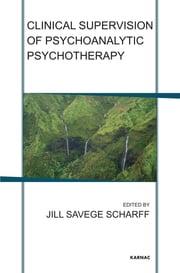 Clinical Supervision of Psychoanalytic Psychotherapy ebook by Jill Savege Scharff