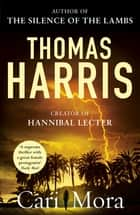 Cari Mora - from the creator of Hannibal Lecter ebook by Thomas Harris