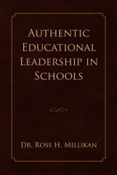 Authentic Educational Leadership in Schools ebook by Dr. Ross H. Millikan