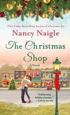 The Christmas Shop - A Novel eBook by Nancy Naigle