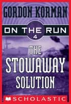 On the Run #4: The Stowaway Solution - The Stowaway Solution ebook by Gordon Korman