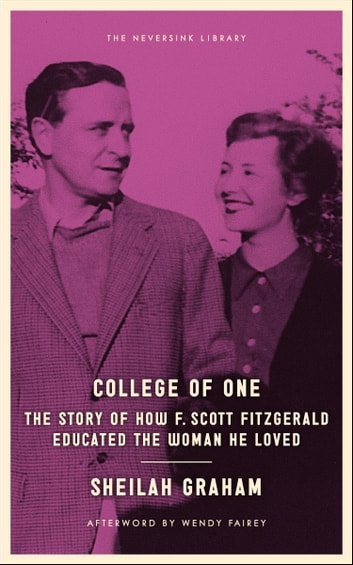 College of One - The Story of How F. Scott Fitzgerald Educated the Woman He Loved ebook by Sheilah Graham,Wendy W. Fairey