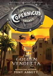 The Copernicus Legacy: The Golden Vendetta ebook by Tony Abbott