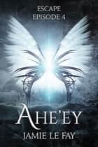 Escape: Ahe'ey, Episode 4 ebook by Jamie Le Fay