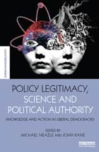 Policy Legitimacy, Science and Political Authority ebook by Michael Heazle,John Kane