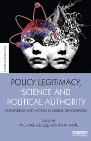 Policy Legitimacy, Science and Political Authority - Knowledge and action in liberal democracies ebook by Michael Heazle,John Kane